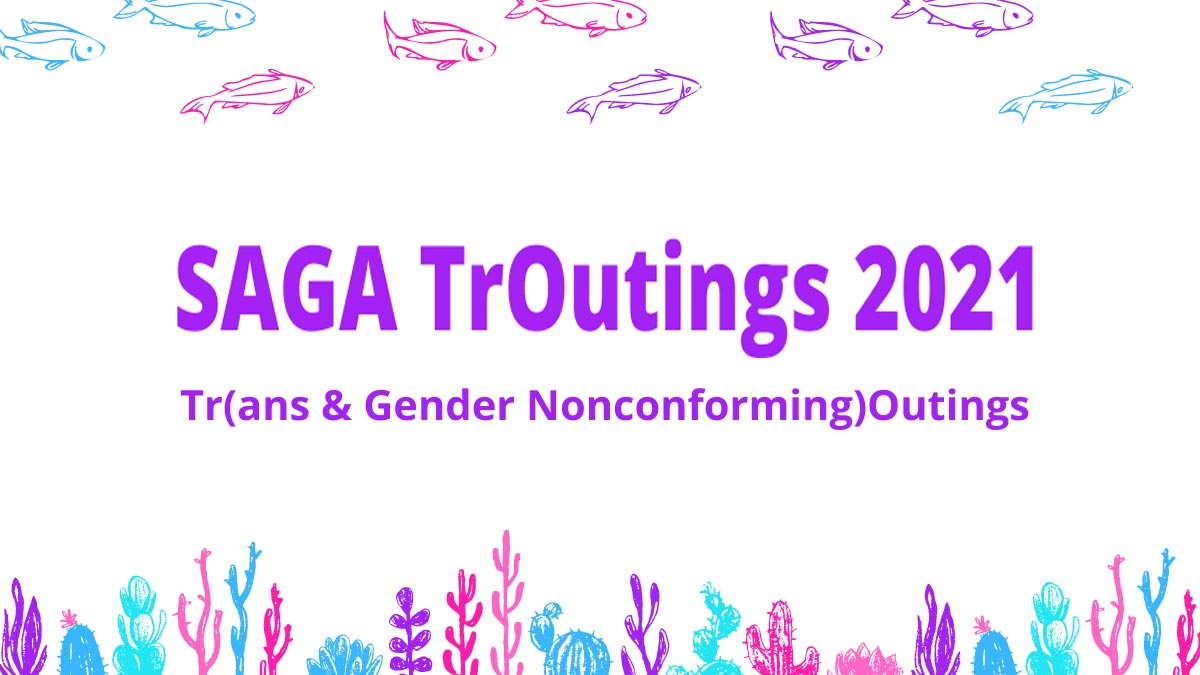 """Borders of multi-colored fish and cacti with text """"SAGA TrOutings 2021 Tr(ans & Gender Nonconforming)Outings"""